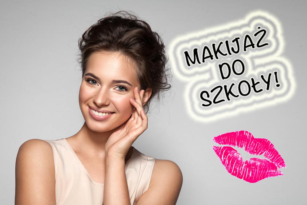 Sprawdź jak zrobić idealny makijaż do szkoły!