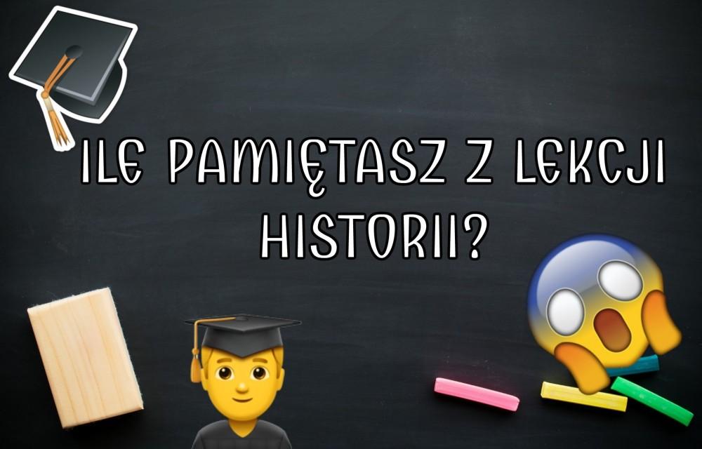QUIZ: Sprawdź, ile pamiętasz z lekcji historii!