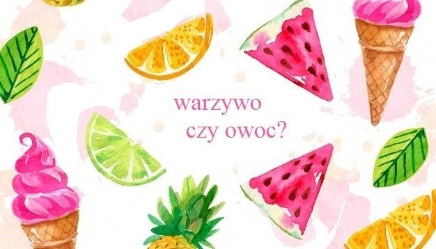 🍋 Warzywo czy owoc? 🍉🥑 Sprawdź czy rozpoznasz poprawnie wszystkie!