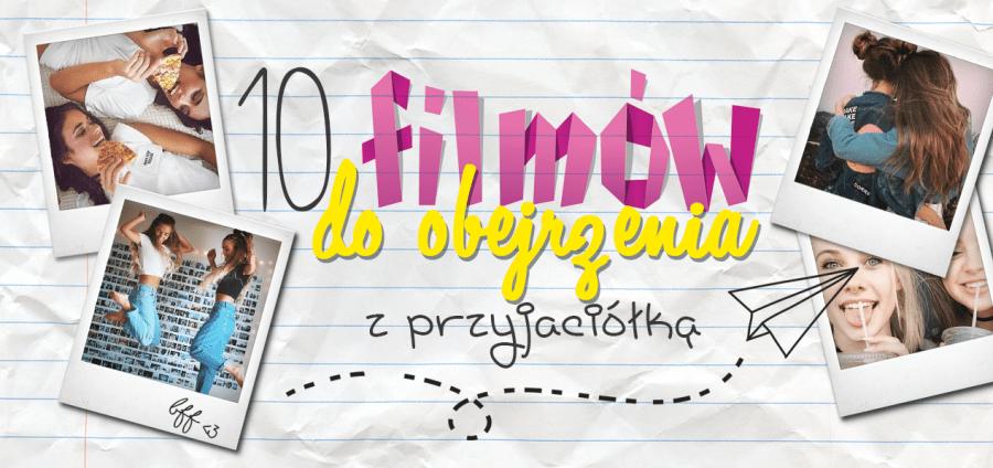 10 FILMÓW W SAM RAZ DO OBEJRZENIA Z PRZYJACIÓŁKĄ
