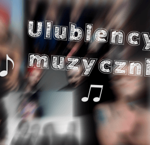 Oliinek: Ulubieńcy muzyczni - czyli poznajcie mój gust muzyczny!