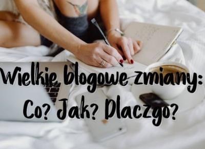 #42.Wielkie blogowe zmiany - co, jak, dlaczego? - Zagraniczna - blog o zagranicznym lifestyle'u.
