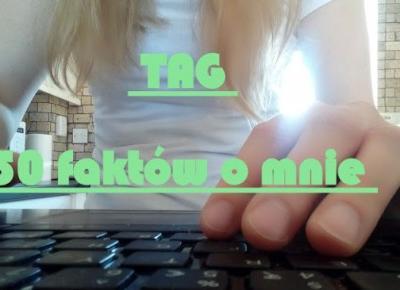 AgentGirl Blog | blog lifestyle : #17. TAG. 50 faktów o mnie - czyli poznajmy się.