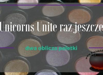 Makijaż: Unicorns Unite raz jeszcze - dwie propozycje makijażu! ~ Kociołek rozmaitości