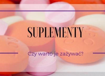 Suplementy diety - czy warto je zażywać? Czemu czasem są konieczne? ~ Kociołek rozmaitości