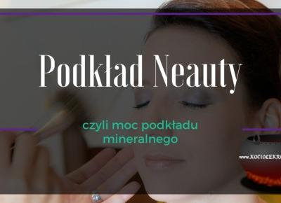 Makijaż/pielęgnacja: Podkład mineralny Neauty w akcji! ~ Kociołek rozmaitości