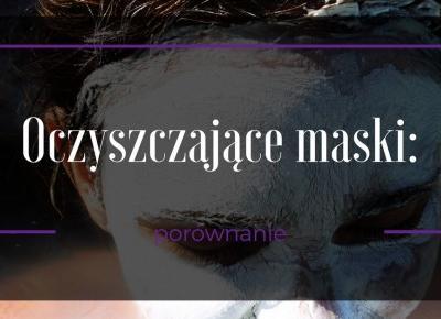 Porównanie maseczek oczyszczających do twarzy ~ Kociołek rozmaitości