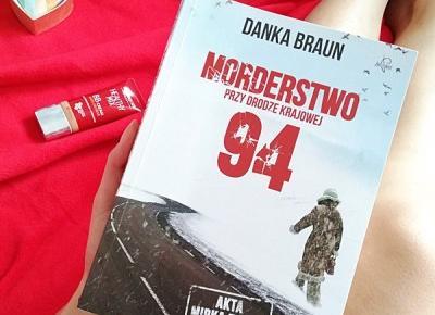 Kosmetyki moim życiem: Książka na wieczór : Morderstwo przy drodze krajowej 94, Danka Braun
