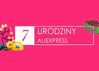 7 urodziny AliExpress - wyprzedaże urodzinowe - AliLove.pl