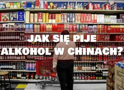 Almost Paradise: Alkohol w Chinach - co warto pić i dlaczego nie warto, ceny i kultura picia