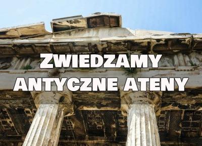 Almost Paradise: Antyczne Ateny - co zobaczyć w dwa dni?