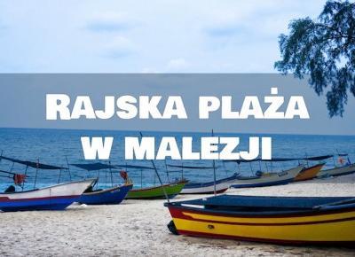 Almost Paradise: Rajskie wakacje, czyli jak udało nam się zdobyć prywatną plażę w Malezji