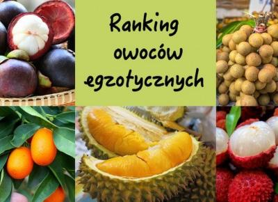 Almost Paradise: Ranking owoców egzotycznych