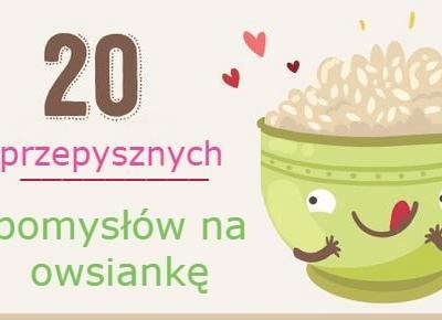 Przepyszna owsianka - 20 pomysłów na smaczne śniadanie - Lova.pl