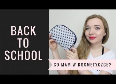 BACK TO SCHOOL: CO MAM W SWOJEJ SZKOLNEJ KOSMETYCZCE?