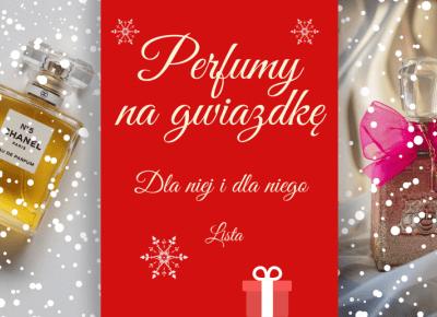 Najlepsze perfumy na prezent na gwiazdkę dla niej i dla niego - lista! :)
