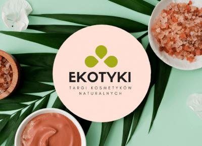 Targi Kosmetyków Naturalnych EKOTYKI - 30 wrzesnia Kraków - musisz tam byc! | A real shopaholic