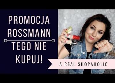 Tego nie kupuj na promocji -55% w Rossmann - buble kosmetyczne z Rossmanna