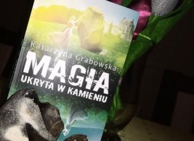 MAGIA UKRYTA W KAMIENIU, Katarzyna Grabowska [Recenzja] – BLACK UNICORN PRESENTS