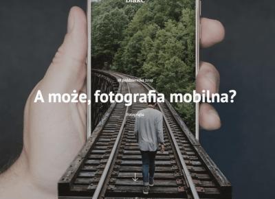 A może, fotografia mobilna? - Blake
