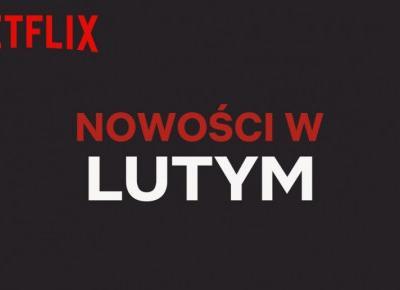 Walentynki na Netflixie- co nowego w lutym?