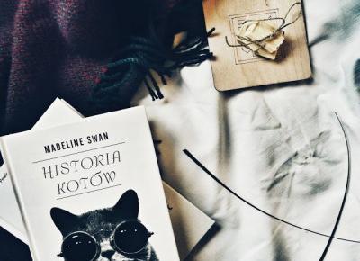 Bookowa Dziewczyna - opowieści z papierowego lasu: 16# HISTORIA KOTÓW, MADELINE SWAN