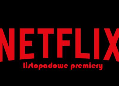 Listopadowe premiery Netflixa
