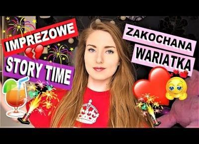 STORY TIME - ZAKOCHANA WARIATKA! JAK NIE BYĆ PATOLOGIĄ? /IMPREZOWE STORY TIME