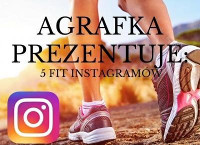 Agrafka : AGRAFKA PREZENTUJE: 5 fit instagramów