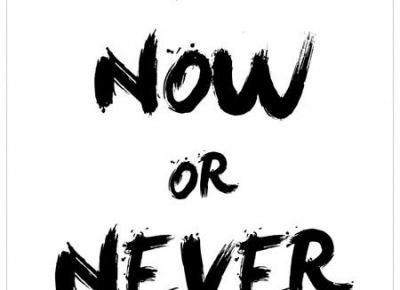 Nie każdy dostrzega piękno.: Now or Never