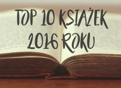 Cup of Bunny: | Top 10 książek 2016 roku według mnie |