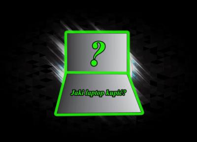 Jaki laptop do 2500 zł ? – Czym kierować się przy wyborze taniego laptopa – Ranking 2020 - CyberBay