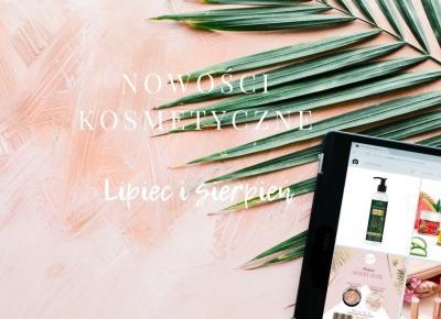 Wakacyjne nowości kosmetyczne - co ciekawego pojawiło się ostatnio w sklepach? Flaming Blog