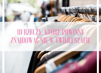 10 rzeczy, które powinny znajdować się w Twojej szafie | Flaming Blog