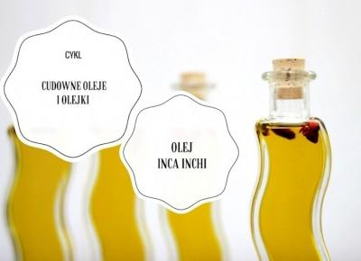 Cykl Cudowne oleje i olejki: Peruwiański olej inca inchi | FLAMING BLOG