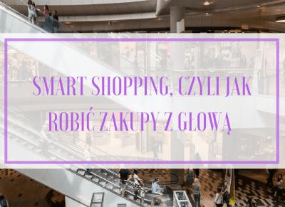 Smart shopping, czyli jak robić zakupy z głową | Flaming Blog
