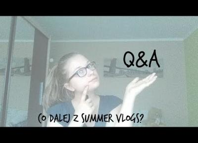 #4 Summer Vlog I Co dalej z Vlogami? I Mini Q&A