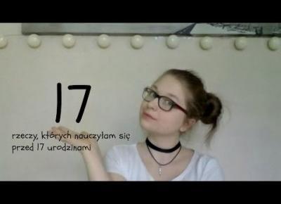 17 rzeczy, których nauczyłam się przed 17. urodzinami.