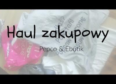 Haul ubraniowy I ebutik.pl & Pepco
