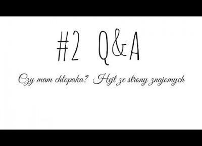 #2 Q&A I Czy mam chłopaka? I Hejt ze strony znajomych