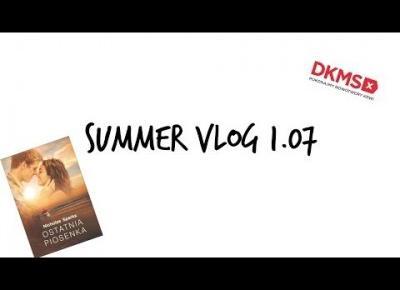 #1 Summer Vlog 1.07 I Q&A I Ostatnia piosenka I Znaleźliśmy dawcę! I Human na wakacjach