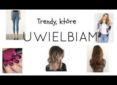 Trendy, które... uwielbiam