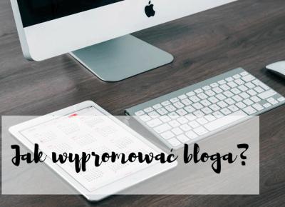 Jak wypromować bloga? + konkurs
