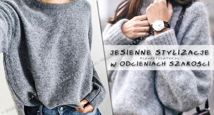 Jesienne stylizacje w odcieniach szarości | DlaNastolatek.pl
