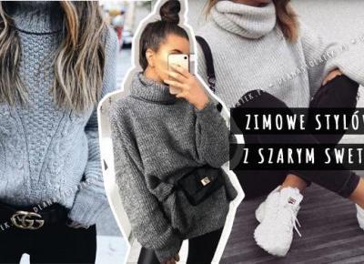 Zimowe stylówki z szarym swetrem | DlaNastolatek.pl