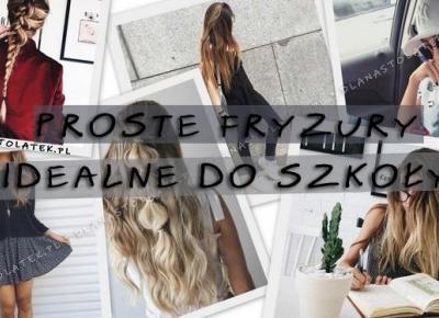 Proste fryzury idealne do szkoły | DlaNastolatek.pl