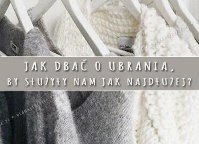 Jak dbać o ubrania, by służyły nam jak najdłużej? | DlaNastolatek.pl