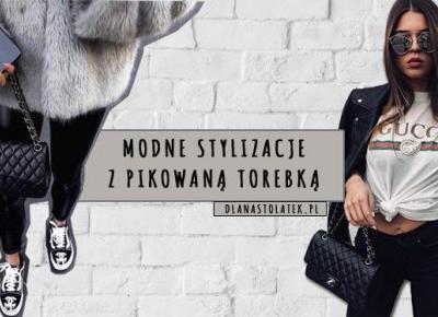 Modne stylizacje z pikowaną torebką | DlaNastolatek.pl