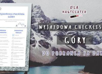 Wyjazdowa checklista: Góry | DlaNastolatek.pl
