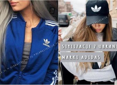 Stylizacje z ubraniami marki Adidas | DlaNastolatek.pl